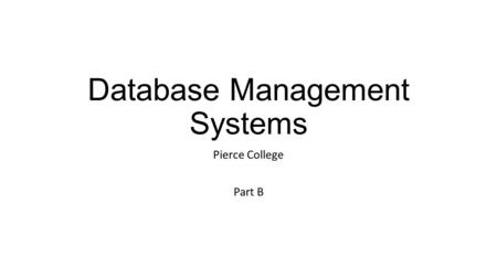 Database Management Systems Pierce College Part B.
