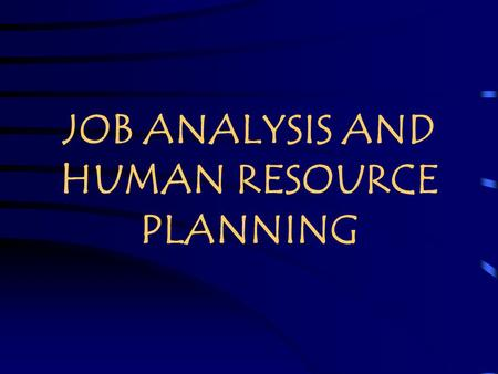 JOB ANALYSIS AND HUMAN RESOURCE PLANNING. Chapter Objectives  Describe why job analysis is a basic human resource tool.  Explain the reasons for conducting.