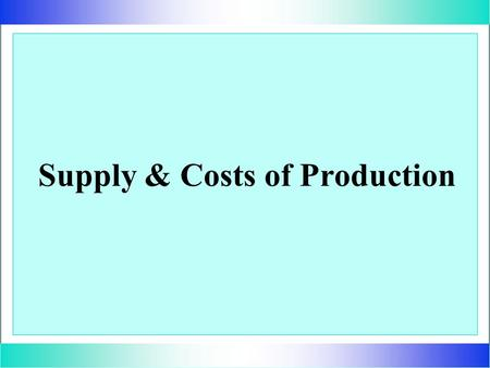 Supply & Costs of Production. Diminishing Marginal Returns As more and more of a variable input is added to a fixed input, the resulting additional output.