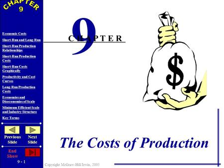 9 - 1 Copyright McGraw-Hill/Irwin, 2005 Economic Costs Short-Run and Long-Run Short-Run Production Relationships Short-Run Production Costs Short-Run.