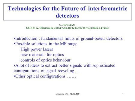 LISA symp 19-24 July 02, PSU 1 Technologies for the Future of interferometric detectors C. Nary MAN UMR 6162, Observatoire Cote d'Azur, BP 4229, 06304.