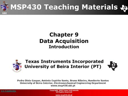 UBI >> Contents Chapter 9 Data Acquisition Introduction MSP430 Teaching Materials Texas Instruments Incorporated University of Beira Interior (PT) Pedro.