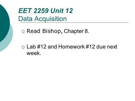 Floyd, Digital Fundamentals, 10 th ed EET 2259 Unit 12 Data Acquisition  Read Bishop, Chapter 8.  Lab #12 and Homework #12 due next week.