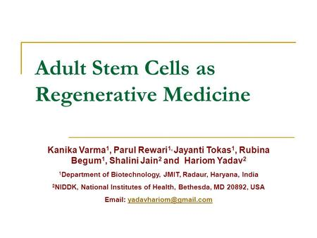Adult Stem Cells as Regenerative Medicine Kanika Varma 1, Parul Rewari 1, Jayanti Tokas 1, Rubina Begum 1, Shalini Jain 2 and Hariom Yadav 2 1 Department.