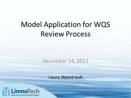 Model Application for WQS Review Process December 14, 2011 Laura Weintraub.