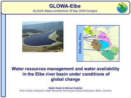 Water availability Stefan Kaden & Michael Kaltofen WASY GmbH, Institute for Water Resources Planning and Systems Research, Berlin, Germany GLOWA-Elbe GLOWA.
