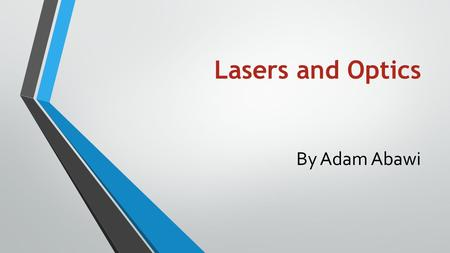 Lasers and Optics By Adam Abawi. Lasers vs. Light A laser differs from other sources of light in that it emits light in a narrow straight line A laser.