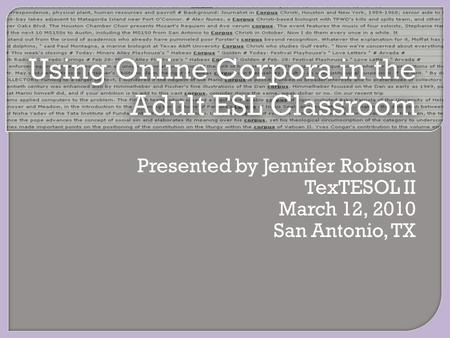 Presented by Jennifer Robison TexTESOL II March 12, 2010 San Antonio, TX.