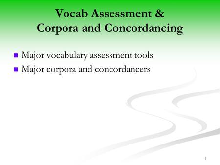 1 Vocab Assessment & Corpora and Concordancing Major vocabulary assessment tools Major corpora and concordancers.
