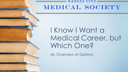 I Know I Want a Medical Career, but Which One? An Overview of Options.