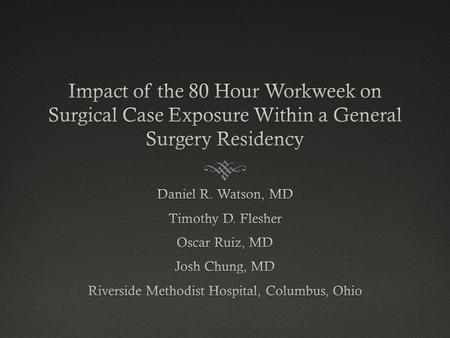 Impact of the 80 Hour WorkweekImpact of the 80 Hour Workweek  The role and training of the general surgical resident has perpetually evolved since its.