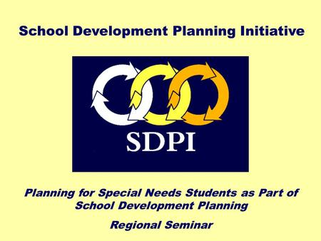 Planning for Special Needs Students as Part of School Development Planning Regional Seminar School Development Planning Initiative.