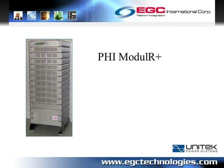 PHI ModulR+. PHI ModulR+ Agenda: Modular UPS of 10 x 8 = 80 KVA 1.Description and Characteristics 2.The large system of 10 modules 3.The reduced system.