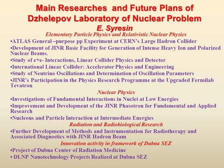 Main Researches and Future Plans of Dzhelepov Laboratory of Nuclear Problem E. Syresin Elementary Particle Physics and Relativistic Nuclear Physics ATLAS.
