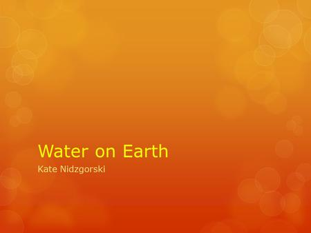 Water on Earth Kate Nidzgorski.  Geography/Science  3 rd Grade  The purpose of this instructional Powerpoint is to inform the student of the major.