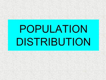POPULATION DISTRIBUTION. The way people are spread out across the earth FACTORS INFLUENCING POPULATION DISTRIBUTION Physical conditions of place Level.