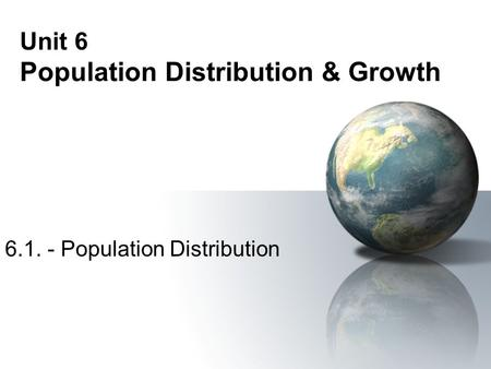 Unit 6 Population Distribution & Growth