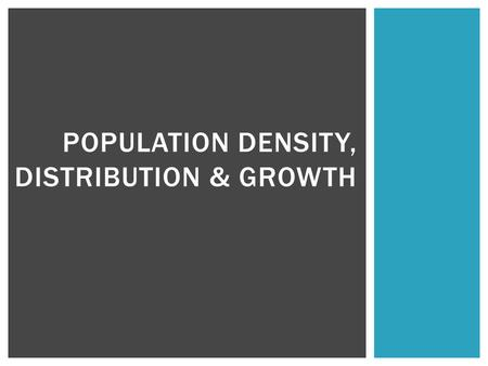 POPULATION DENSITY, DISTRIBUTION & GROWTH.  Density is a measure of how closely packed organisms are in a population  Calculated by … DENSITY # of individuals.