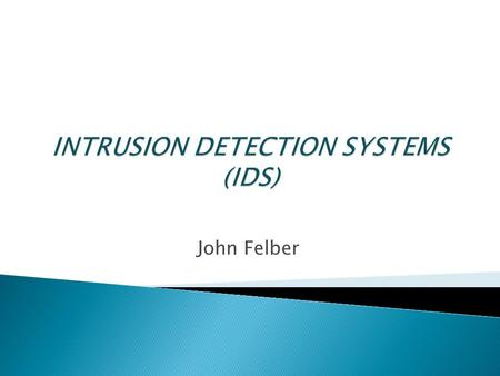 John Felber.  Sources  What is an Intrusion Detection System  Types of Intrusion Detection Systems  How an IDS Works  Detection Methods  Issues.