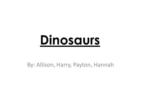 Dinosaurs By: Allison, Harry, Payton, Hannah. What Did Dinosaurs eat? Some dinosaurs eat eggs. Some dinosaurs eat meat. Some dinosaurs eat plants.