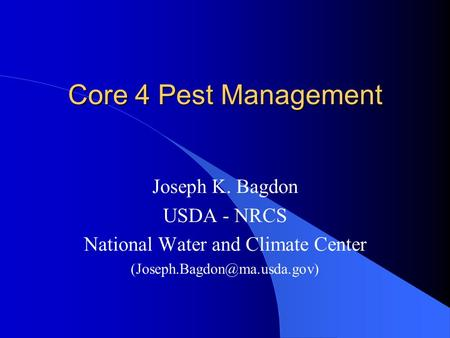 Core 4 Pest Management Joseph K. Bagdon USDA - NRCS National Water and Climate Center