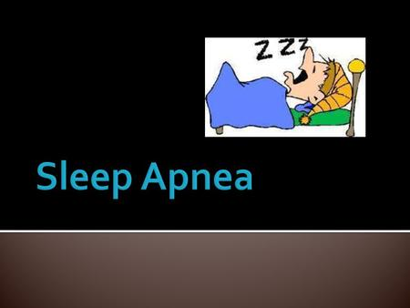 Short and irregular pauses in breathing while sleeping. Sleep apnea is fairly common but still can be really dangerous, it affects 4% of men and 2% of.
