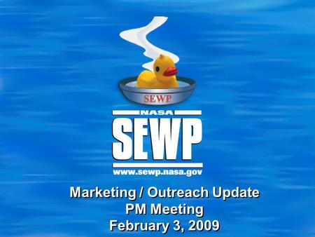 Marketing / Outreach Update PM Meeting February 3, 2009.