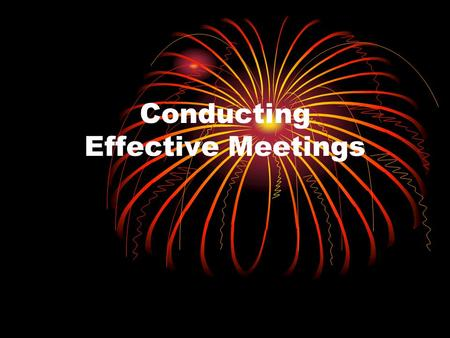 Conducting Effective Meetings. Tips for Conducting Effective Meetings.