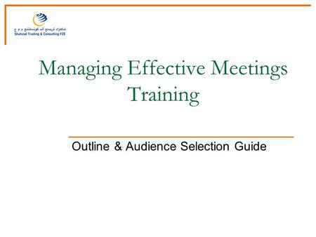 Managing Effective Meetings Training Outline & Audience Selection Guide.