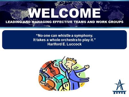 """No one can whistle a symphony. It takes a whole orchestra to play it."" Harlford E. Luccock."