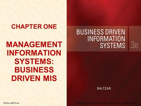 Copyright © 2012 by The McGraw-Hill Companies, Inc. All rights reserved. McGraw-Hill/Irwin CHAPTER ONE MANAGEMENT INFORMATION SYSTEMS: BUSINESS DRIVEN.