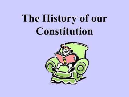 The History of our Constitution. The Declaration of Independence Created on July 4 th, 1776 (slightly more than a year after the Revolution began). Promoted.