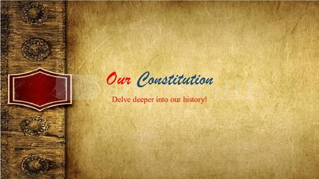 "Our Constitution Delve deeper into our history!. The Preamble ""We the People, of the United States, in Order to form a more perfect Union, establish Justice,"