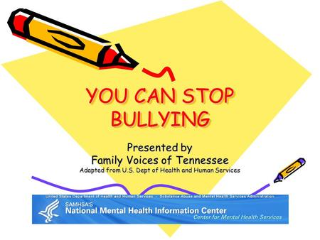 YOU CAN STOP BULLYING Presented by Family Voices of Tennessee Adapted from U.S. Dept of Health and Human Services.