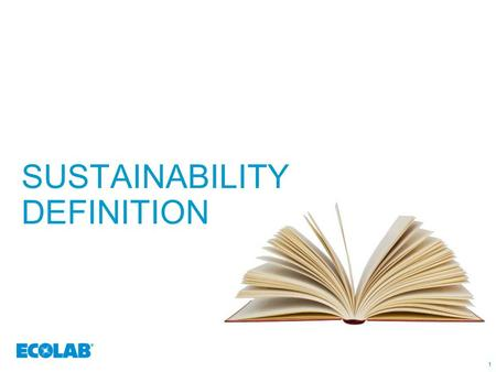 1 SUSTAINABILITY DEFINITION 11. 2 SUSTAINABILITY Why is it important to Ecolab and our customers? It's the right thing to do Consumers are demanding and.