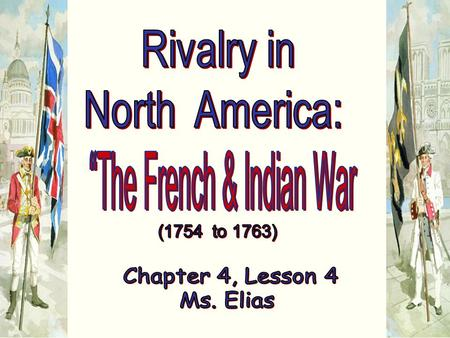"""The French & Indian War"