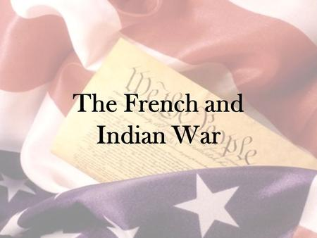The French and Indian War. Britain, France (& Spain) fought to be world's strongest empire –Mercantilist economics –Wars of conquest British / French.