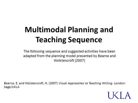 Multimodal Planning and Teaching Sequence The following sequence and suggested activities have been adapted from the planning model presented by Bearne.