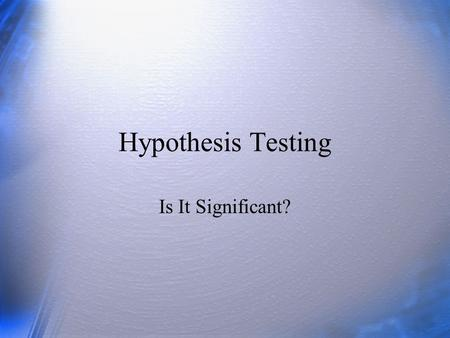 Hypothesis Testing Is It Significant?. Questions What is a statistical hypothesis? What is the null hypothesis? Why is it important for statistical tests?