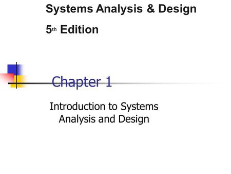 Systems Analysis & Design 5 th Edition Chapter 1 Introduction to Systems Analysis and Design.