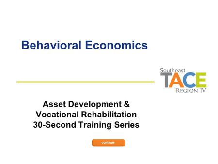 Behavioral Economics Asset Development & Vocational Rehabilitation 30-Second Training Series.