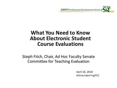 CERTI Professional Development What You Need to Know About Electronic Student Course Evaluations Steph Fitch, Chair, Ad Hoc Faculty Senate Committee.