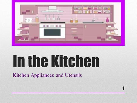 In the Kitchen Kitchen Appliances and Utensils 1.