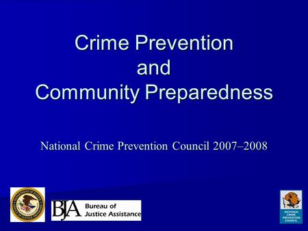 Crime Prevention and Community Preparedness National Crime Prevention Council 2007–2008.