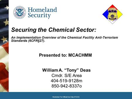 Restricted: For Official Use Only (FOUO) Securing the Chemical Sector: An Implementation Overview of the Chemical Facility Anti-Terrorism Standards (6CFR§27).