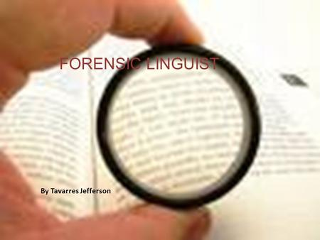0FORENSIC LINGUIST FORENSIC LINGUIST By Tavarres Jefferson.