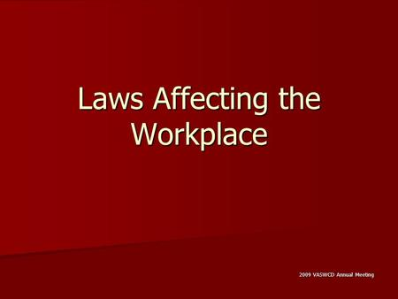 Laws Affecting the Workplace 2009 VASWCD Annual Meeting.