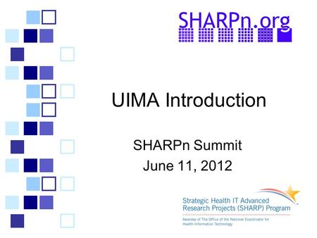 UIMA Introduction SHARPn Summit June 11, 2012. Outline  UIMA Terminology (not just TLAs)  Parts of a UIMA pipeline  Running a pipeline  Viewing annotations.
