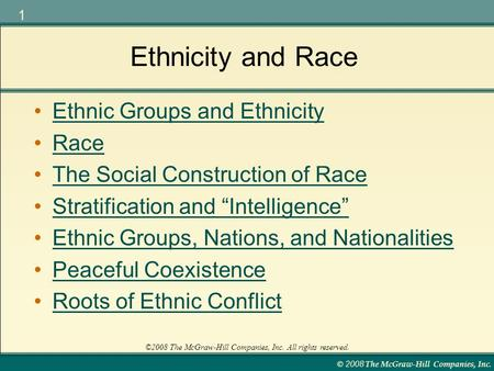 © 2008 The McGraw-Hill Companies, Inc. 1 ©2008 The McGraw-Hill Companies, Inc. All rights reserved. Ethnicity and Race Ethnic Groups and Ethnicity Race.