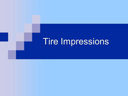 Tire Impressions. Tire Impression Evidence  What is tire impression evidence?  How is it involved in crime scenes?  How is it collected?  How is it.